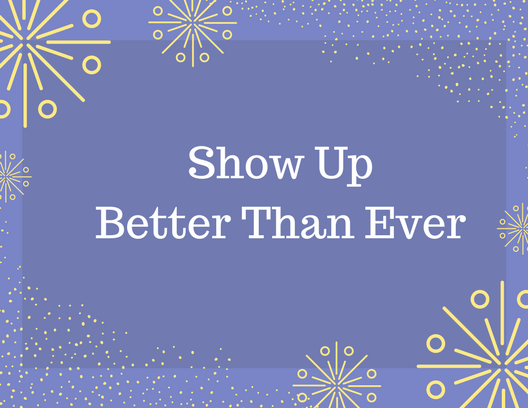 "Four Questions to Help You ""Show Up"" Better Than Ever"