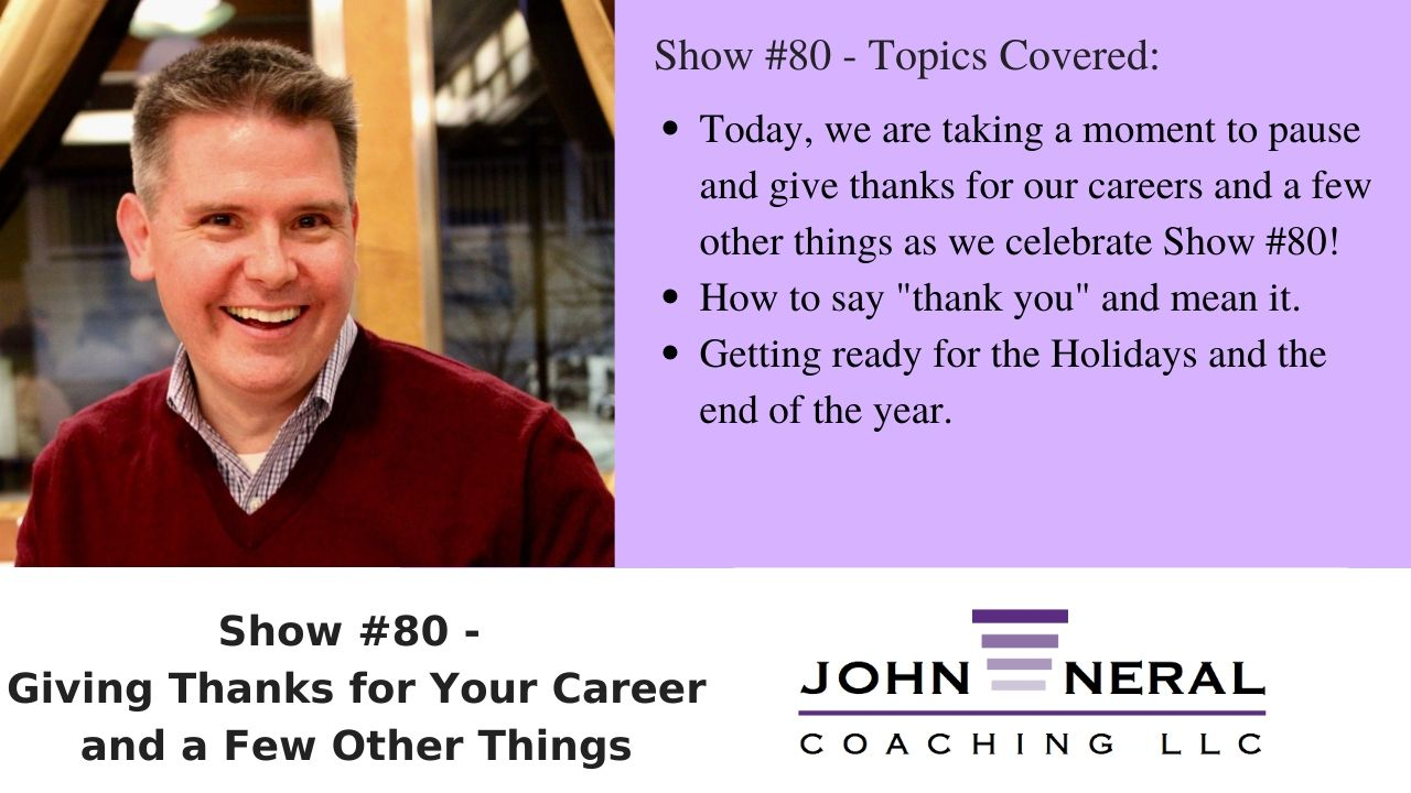 Show #80 – Giving Thanks for Your Career and a Few Other Things