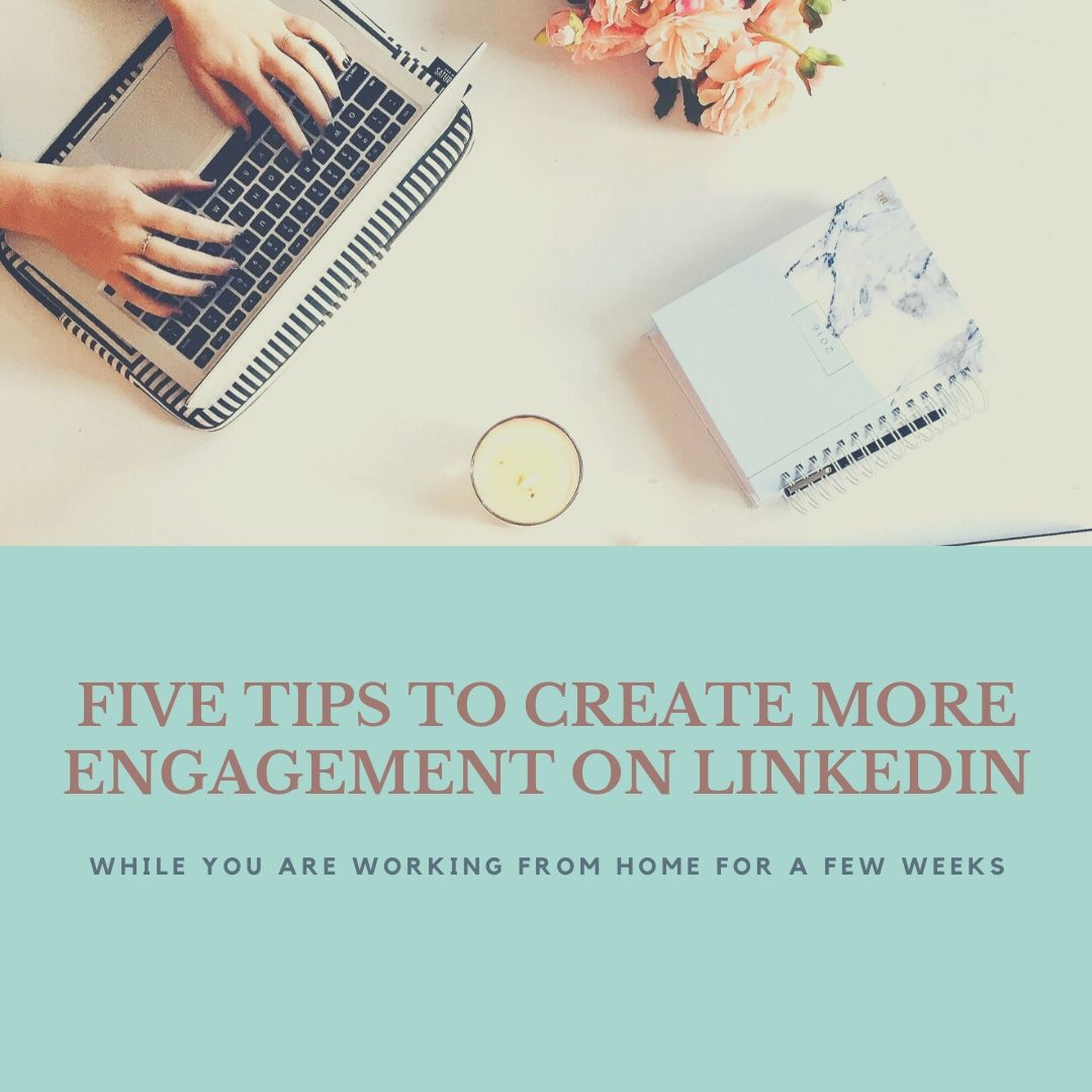 Five Things You Can Do Right Now on Linkedin to Create More Engagement (even during COVID-19)